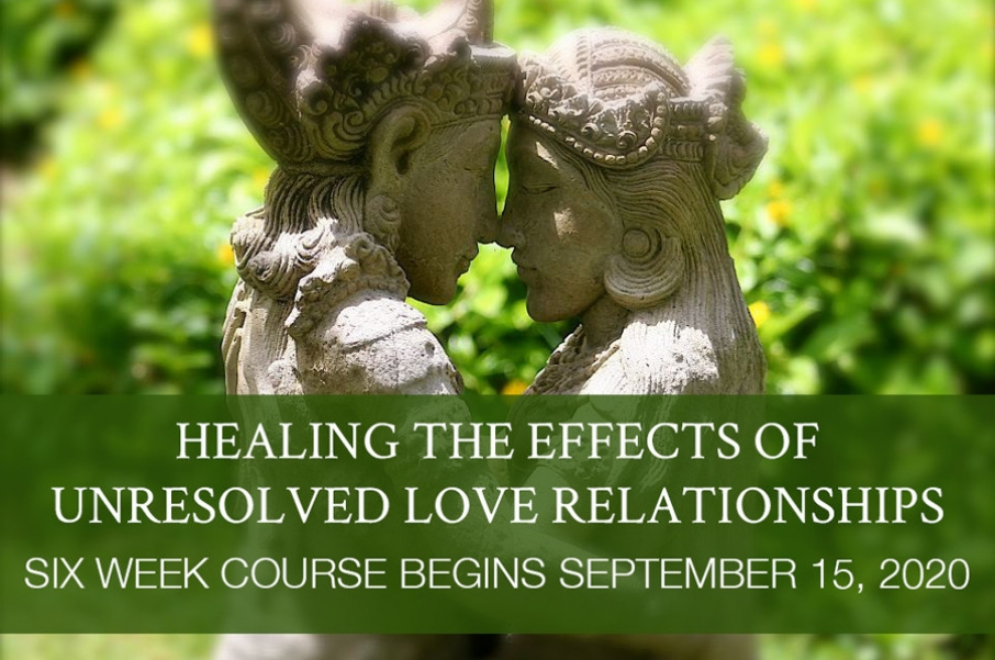 Healing the Effects of Unresolved Love Relationships SEPTEMBER 15, 2020