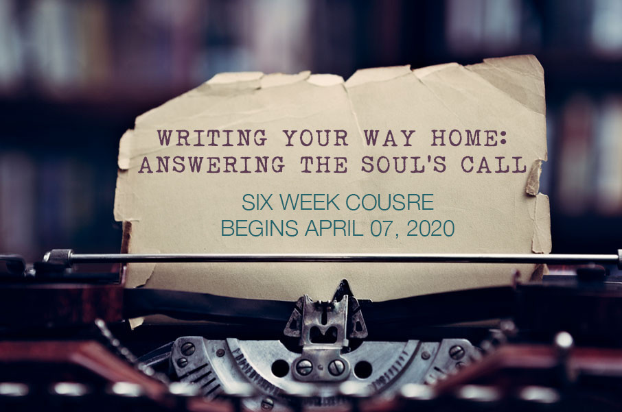 Writing your Way Home: Answering the Soul's Call April 07, 2020