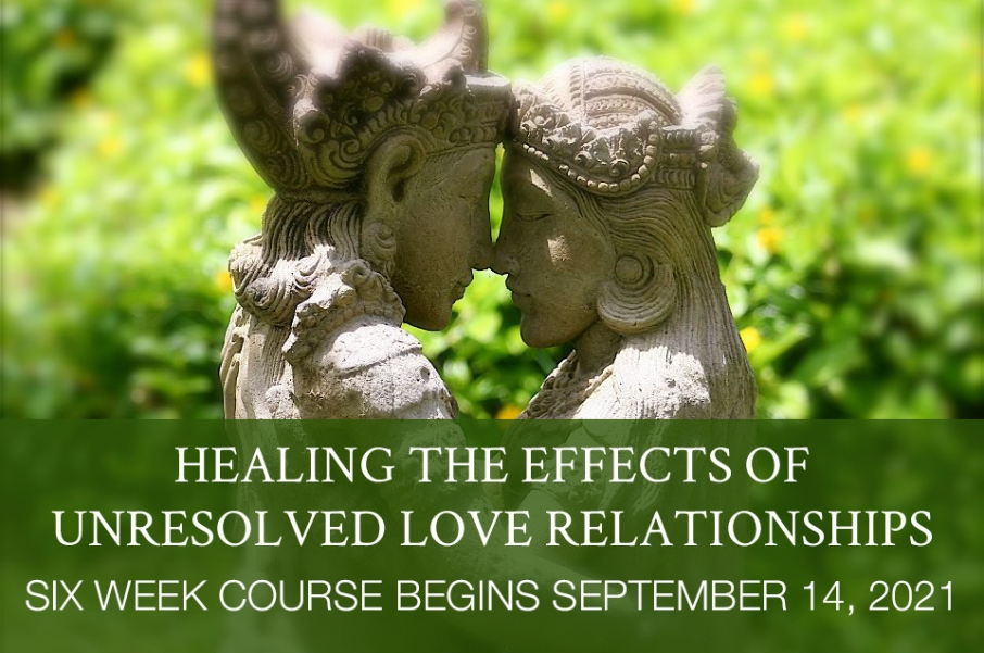Healing the Effects of Unresolved Love Relationships September 14, 2021